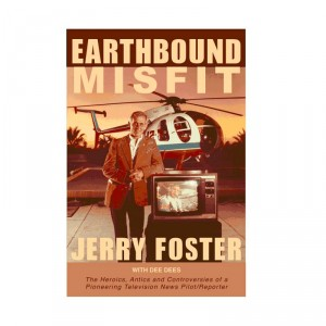 Pioneer helicopter news pilot/reporter Jerry Foster writes autobiography